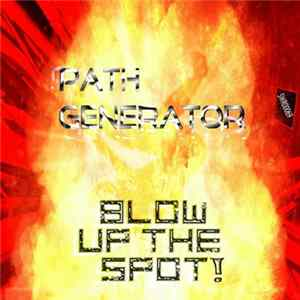 Path Generator - Blow Up The Spot! FLAC
