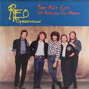 REO Speedwagon - That Ain't Love / Accidents Can Happen FLAC