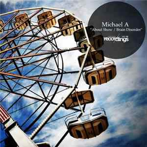 Michael A - About Show / Brain Disorder FLAC